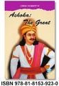 Concise Biography Of Ashoka The Great