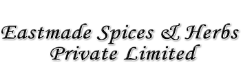 Eastmade Spices & Herbs Private Limited