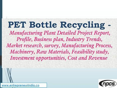 Pet Bottle Recycling Manufacturing PlantProject Report In Kamla